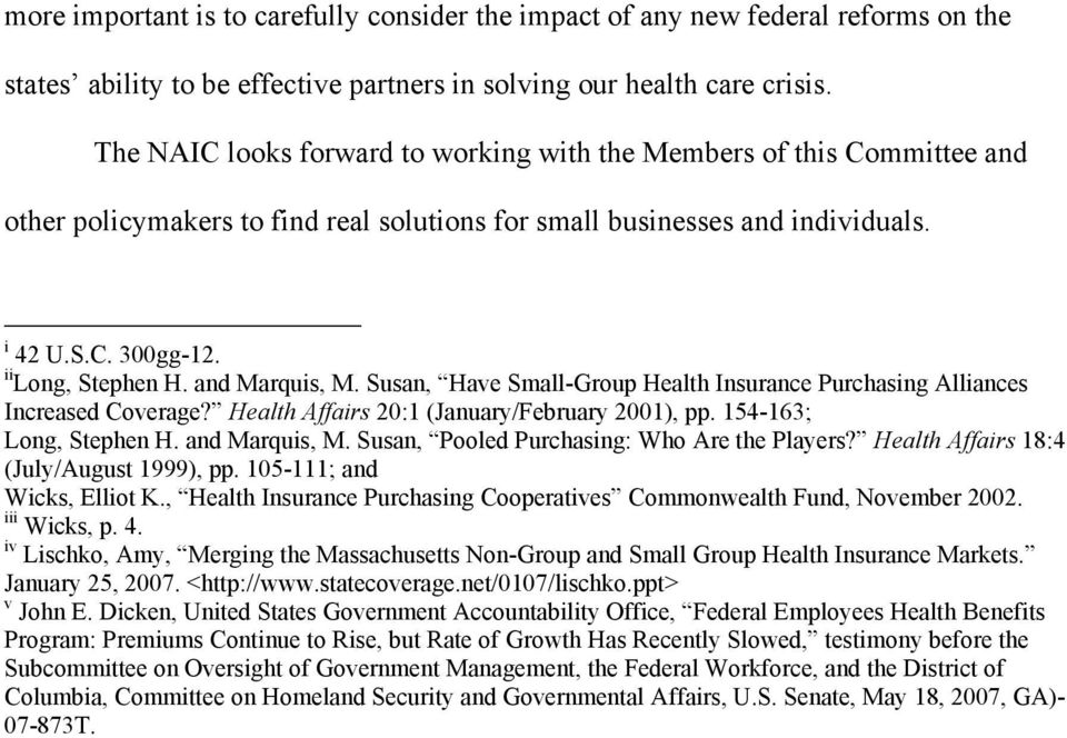 and Marquis, M. Susan, Have Small-Group Health Insurance Purchasing Alliances Increased Coverage? Health Affairs 20:1 (January/February 2001), pp. 154-163; Long, Stephen H. and Marquis, M.
