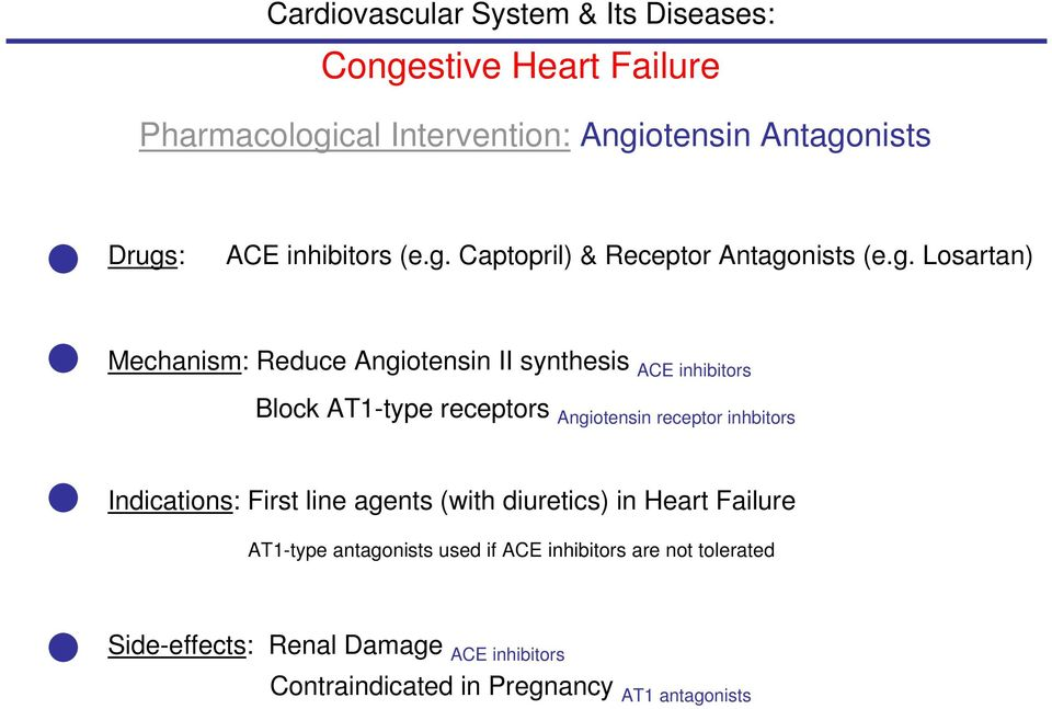 receptor inhbitors Indications: First line agents (with diuretics) in Heart Failure AT1-type antagonists used if