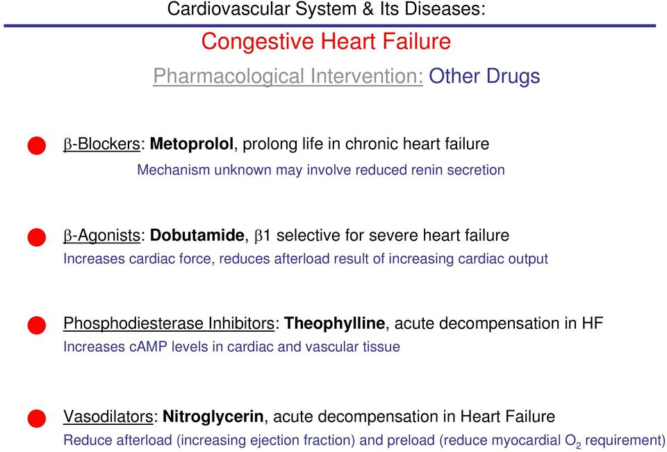 cardiac output Phosphodiesterase Inhibitors: Theophylline, acute decompensation in HF Increases camp levels in cardiac and vascular tissue