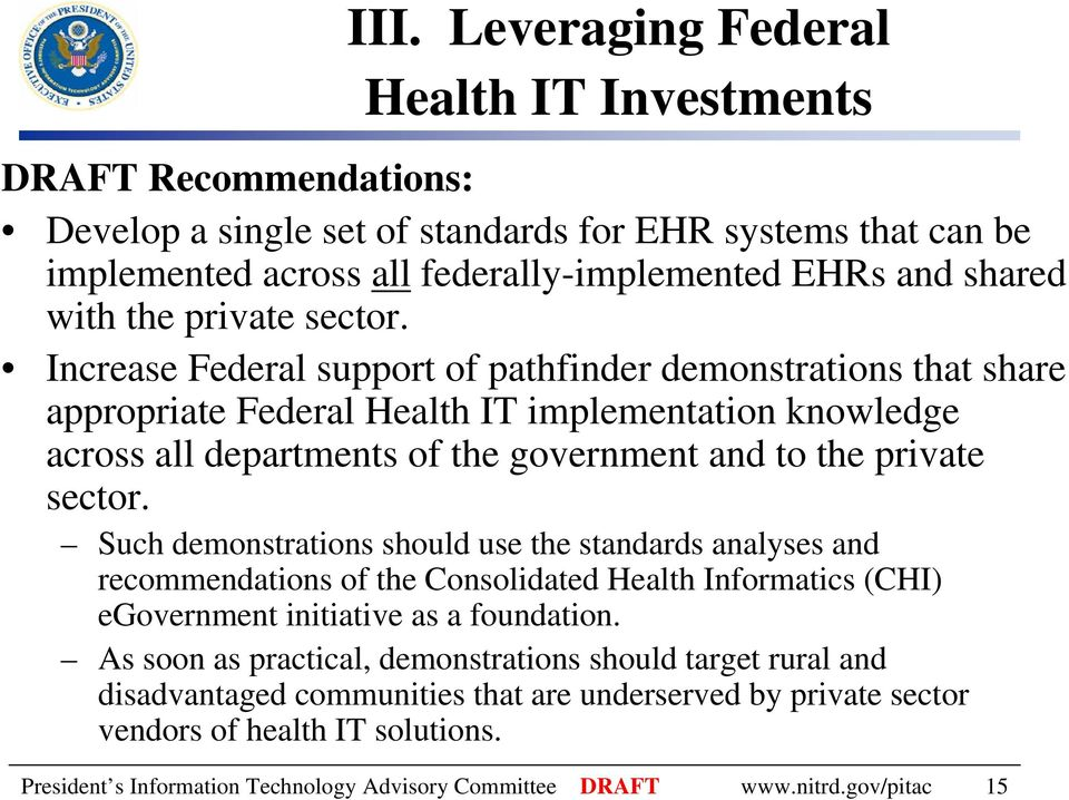 Increase Federal support of pathfinder demonstrations that share appropriate Federal Health IT implementation knowledge across all departments of the government and to  Such demonstrations should use