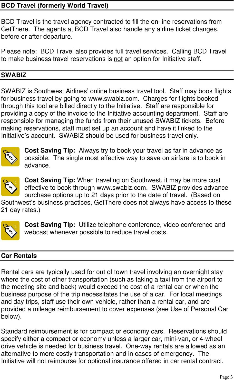 Calling BCD Travel to make business travel reservations is not an option for Initiative staff. SWABIZ SWABIZ is Southwest Airlines online business travel tool.
