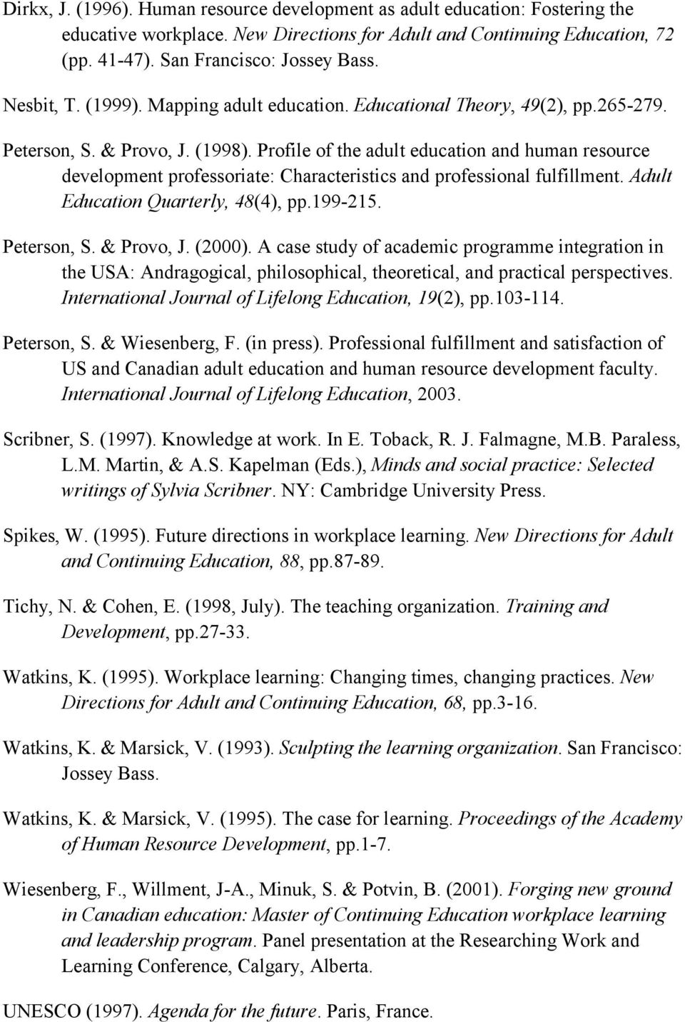 Profile of the adult education and human resource development professoriate: Characteristics and professional fulfillment. Adult Education Quarterly, 48(4), pp.199-215. Peterson, S. & Provo, J.