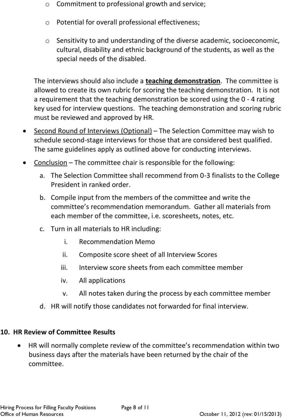 The committee is allowed to create its own rubric for scoring the teaching demonstration.
