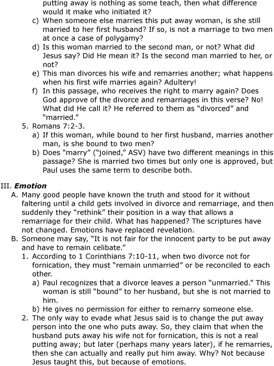e) This man divorces his wife and remarries another; what happens when his first wife marries again? Adultery! f) In this passage, who receives the right to marry again?