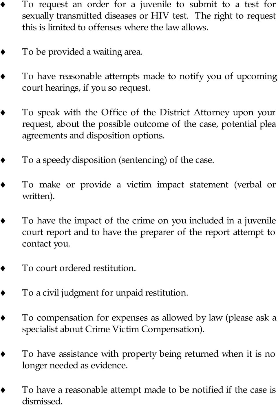 To speak with the Office of the District Attorney upon your request, about the possible outcome of the case, potential plea agreements and disposition options.