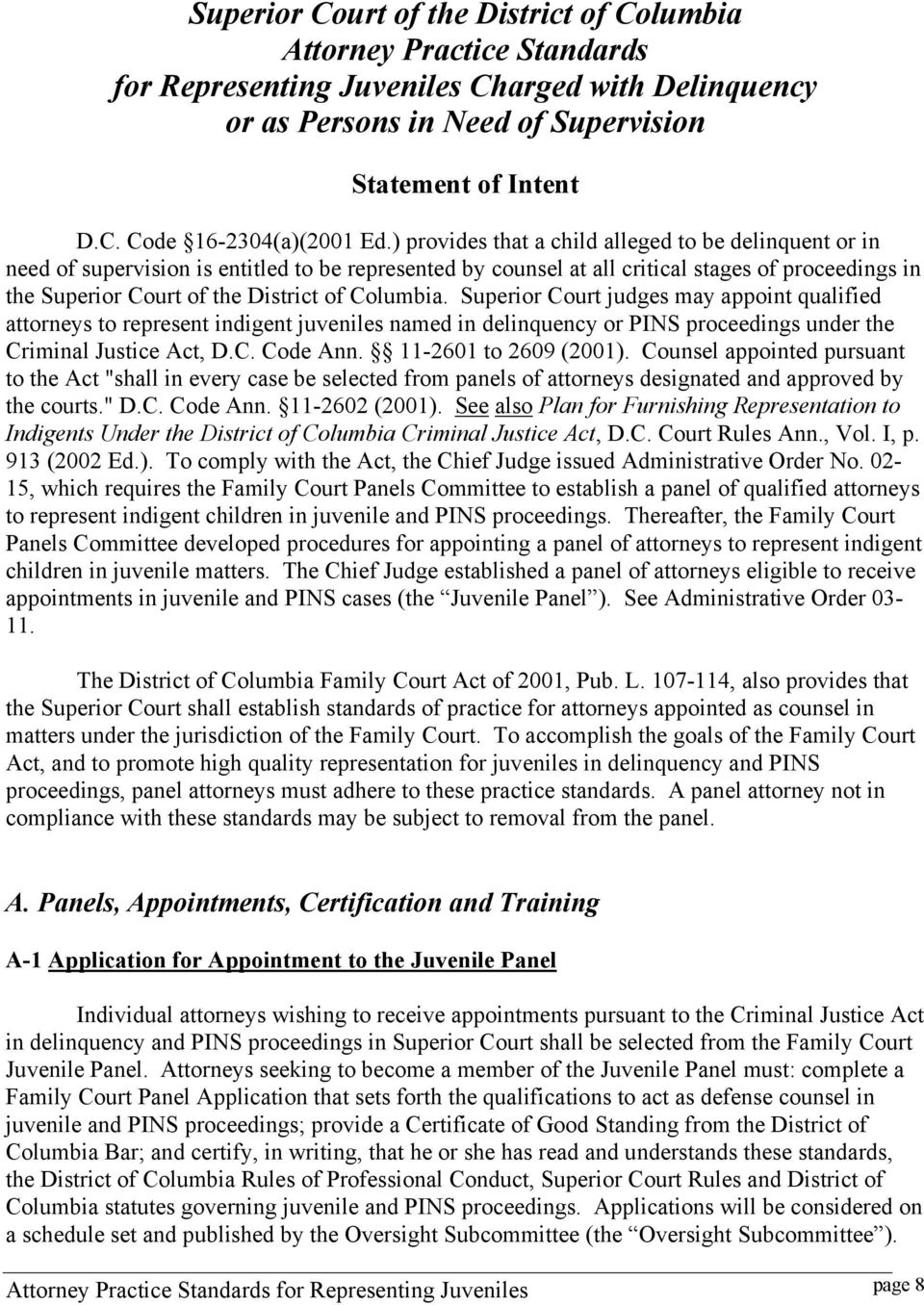 Columbia. Superior Court judges may appoint qualified attorneys to represent indigent juveniles named in delinquency or PINS proceedings under the Criminal Justice Act, D.C. Code Ann.