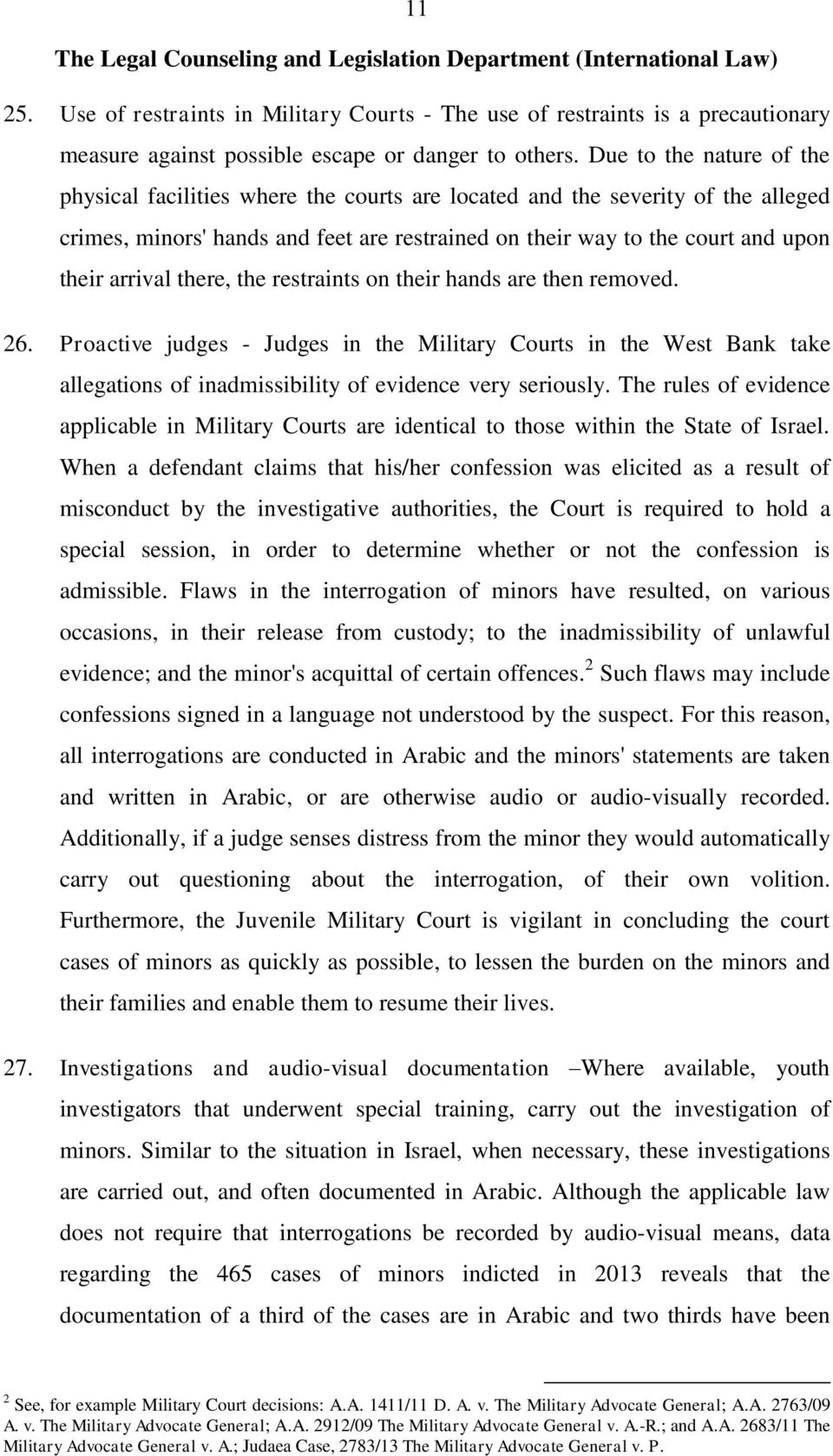 arrival there, the restraints on their hands are then removed. 26. Proactive judges - Judges in the Military Courts in the West Bank take allegations of inadmissibility of evidence very seriously.