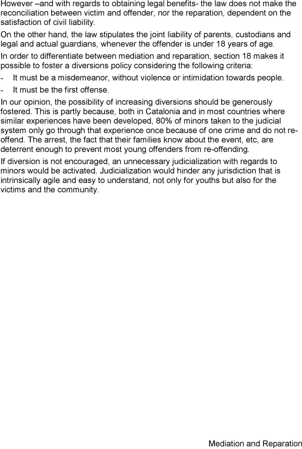 In order to differentiate between mediation and reparation, section 18 makes it possible to foster a diversions policy considering the following criteria: - It must be a misdemeanor, without violence