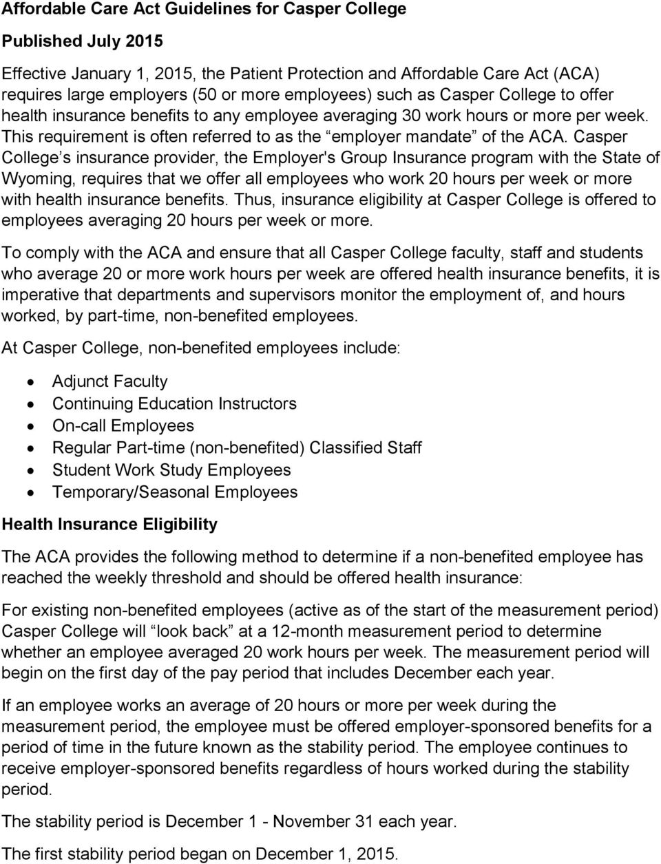 Casper College s insurance provider, the Employer's Group Insurance program with the State of Wyoming, requires that we offer all employees who work 20 hours per week or more with health insurance