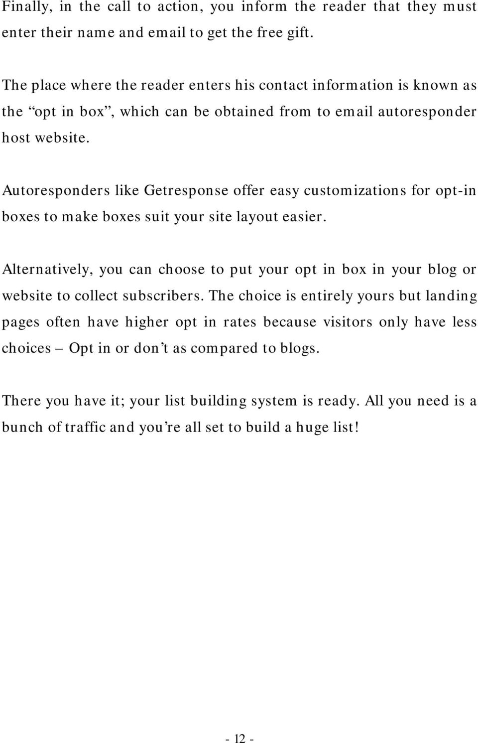Autoresponders like Getresponse offer easy customizations for opt-in boxes to make boxes suit your site layout easier.