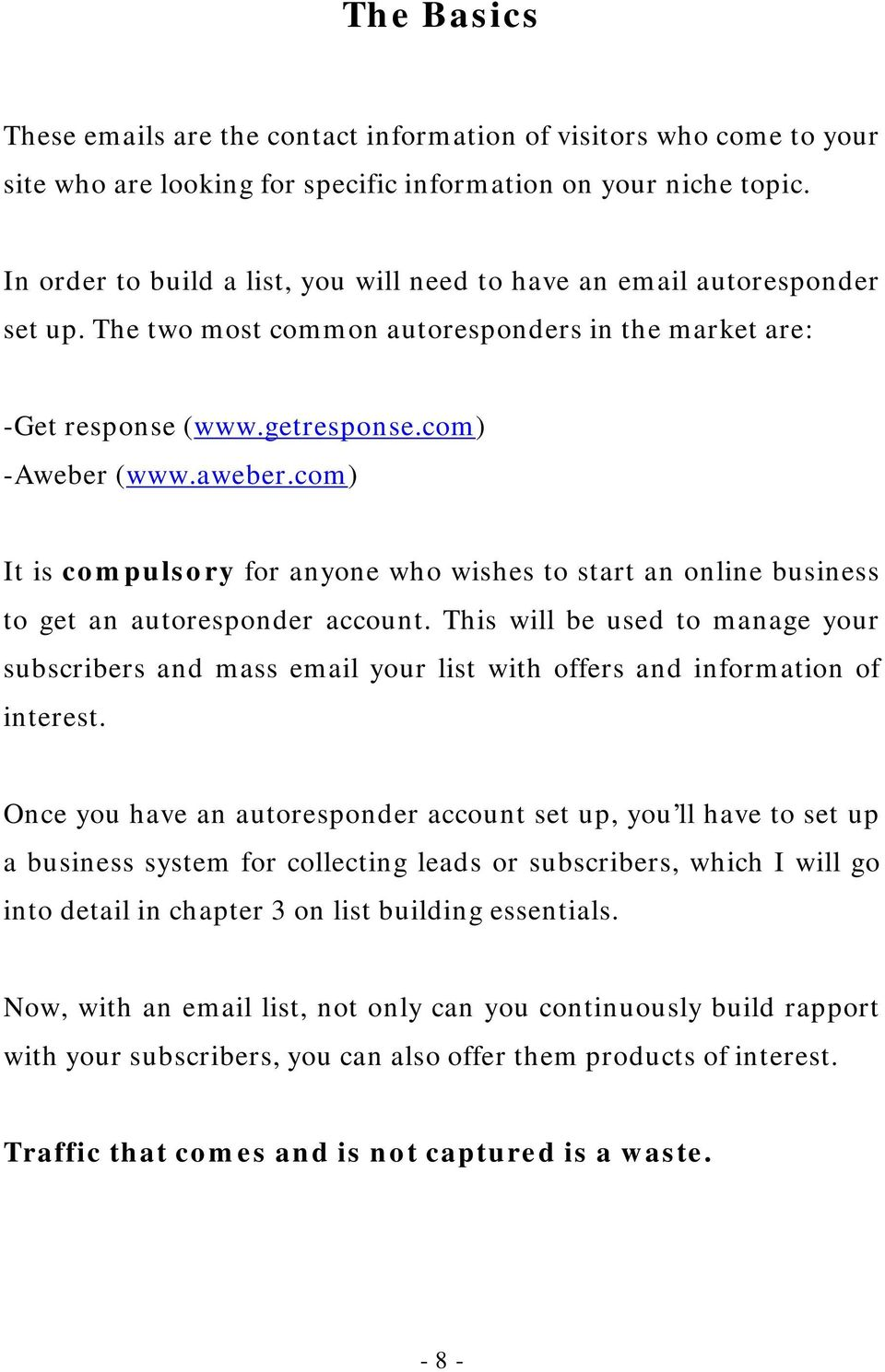 com) It is compulsory for anyone who wishes to start an online business to get an autoresponder account.