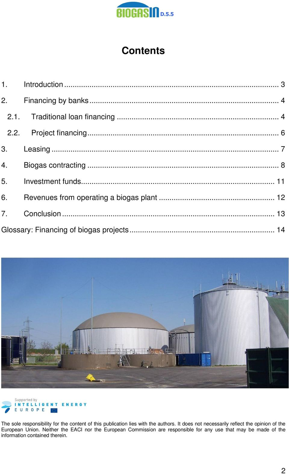 .. 13 Glossary: Financing of biogas projects... 14 The sole responsibility for the content of this publication lies with the authors.