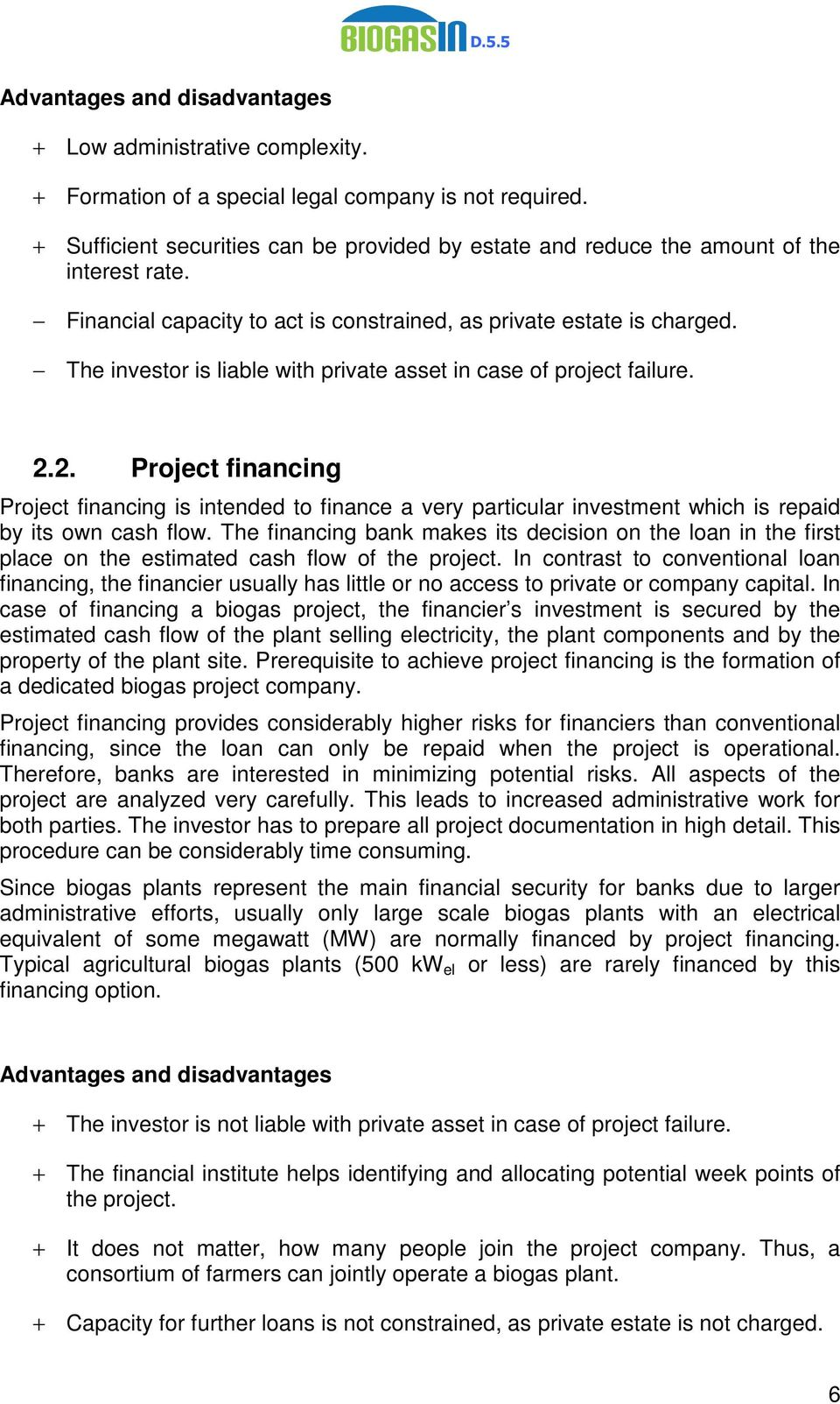 The investor is liable with private asset in case of project failure. 2.2. Project financing Project financing is intended to finance a very particular investment which is repaid by its own cash flow.