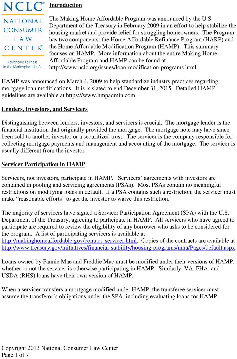 The Program has two components: the Home Affordable Refinance Program (HARP) and the Home Affordable Modification Program (HAMP). This summary focuses on HAMP.