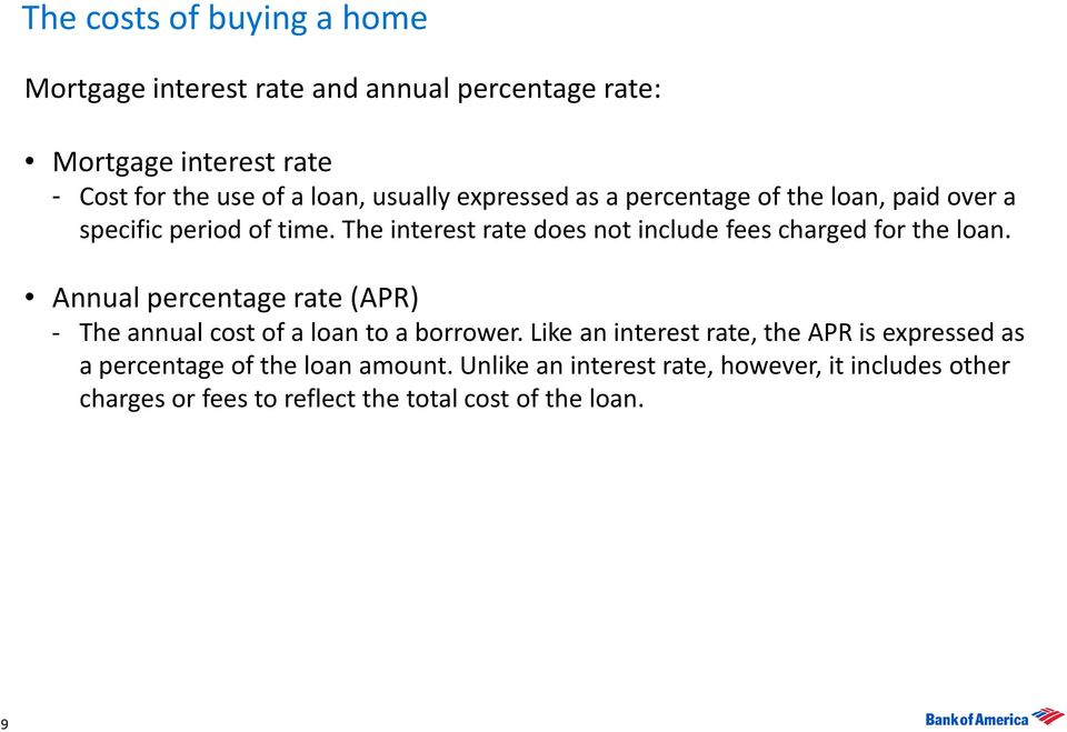 The interest rate does not include fees charged for the loan. Annual percentage rate (APR) - The annual cost of a loan to a borrower.