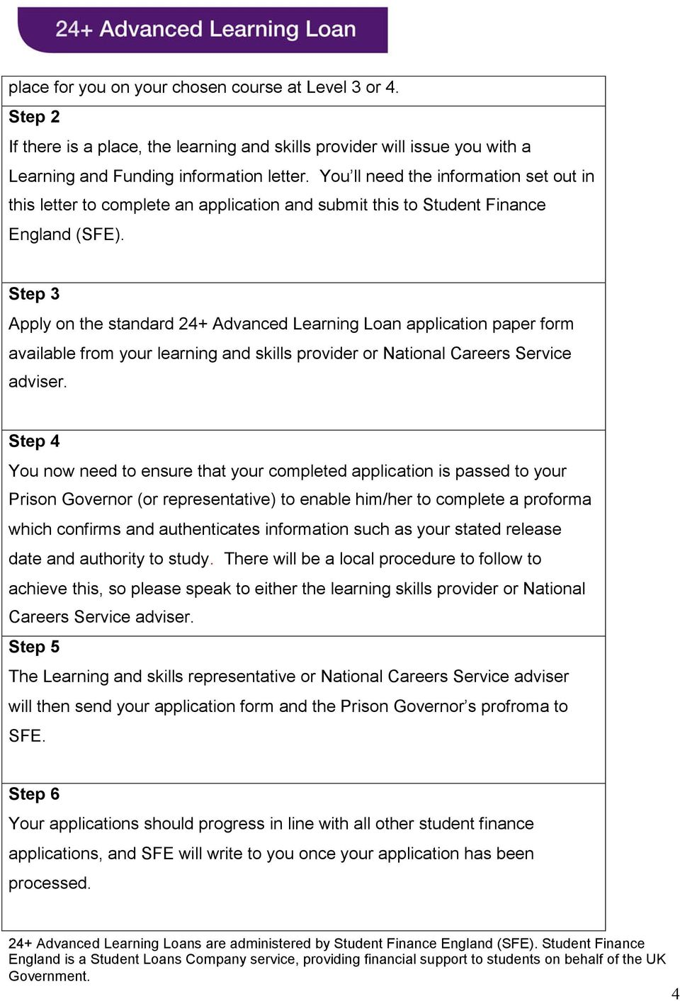 Step 3 Apply on the standard 24+ Advanced Learning Loan application paper form available from your learning and skills provider or National Careers Service adviser.