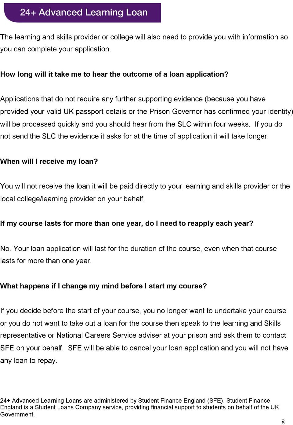 quickly and you should hear from the SLC within four weeks. If you do not send the SLC the evidence it asks for at the time of application it will take longer. When will I receive my loan?