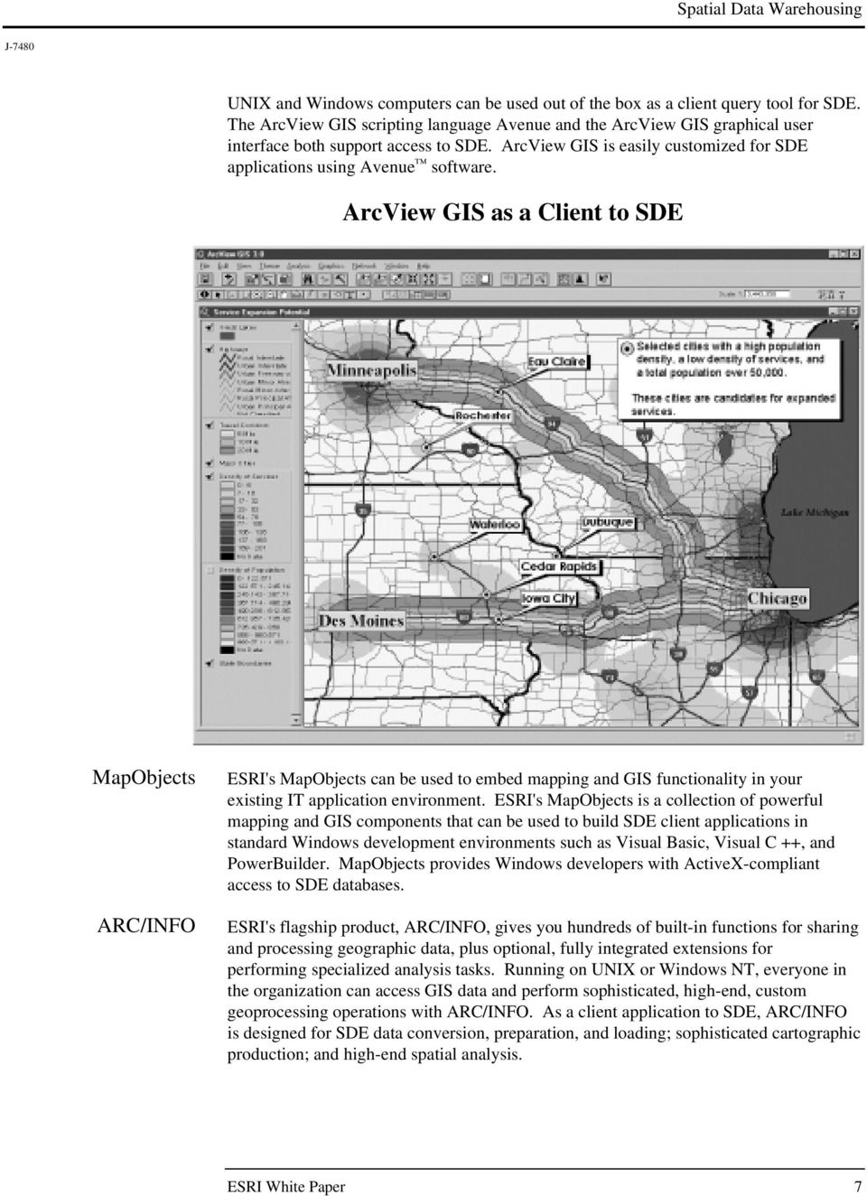 ArcView GIS as a Client to SDE MapObjects ARC/INFO ESRI's MapObjects can be used to embed mapping and GIS functionality in your existing IT application environment.