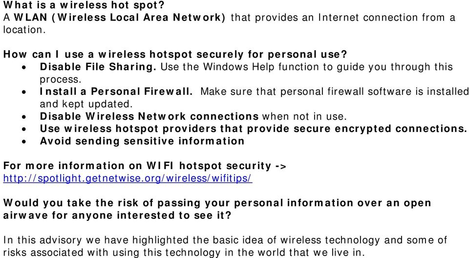 Disable Wireless Network connections when not in use. Use wireless hotspot providers that provide secure encrypted connections.