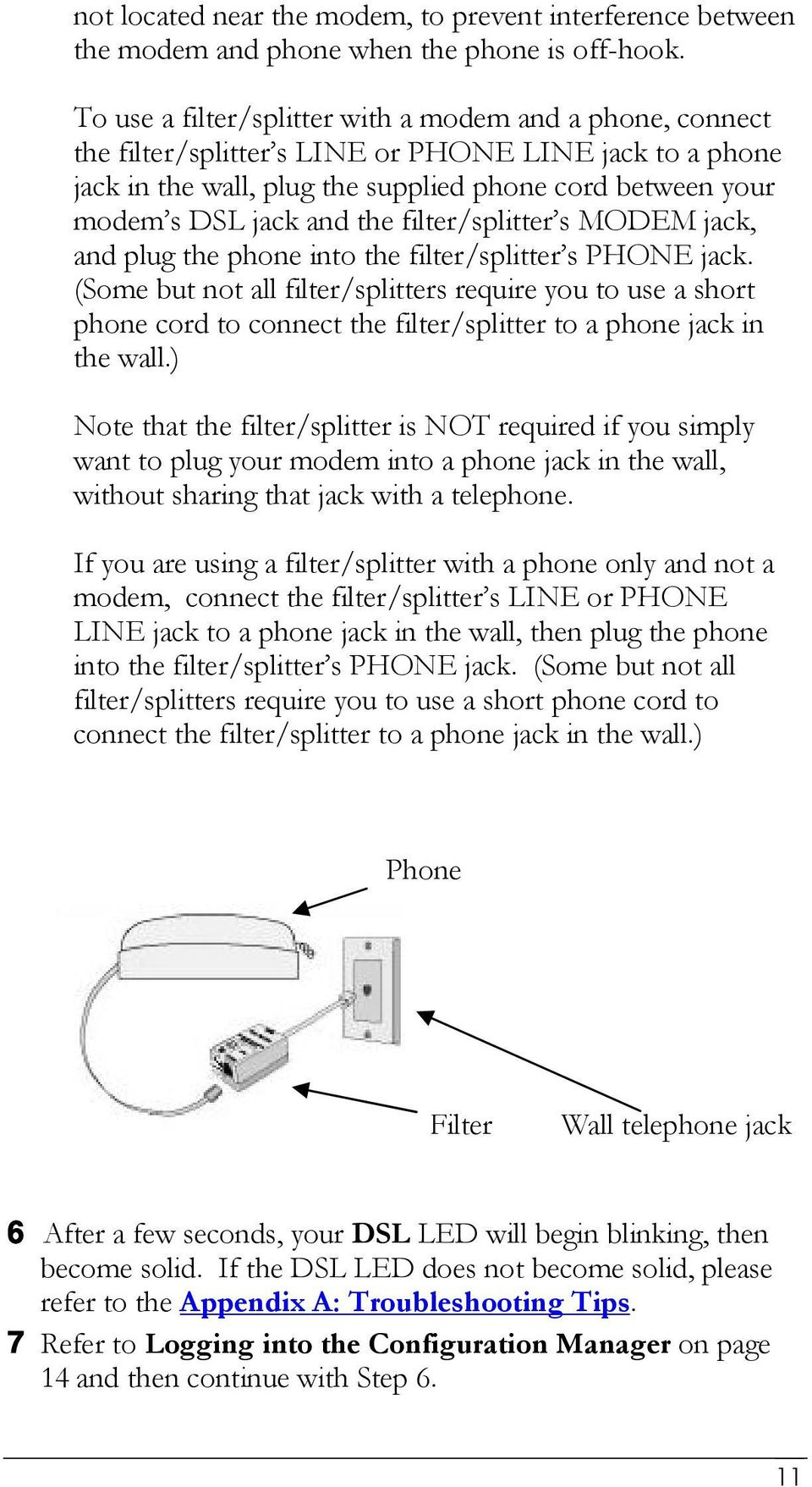 the filter/splitter s MODEM jack, and plug the phone into the filter/splitter s PHONE jack.