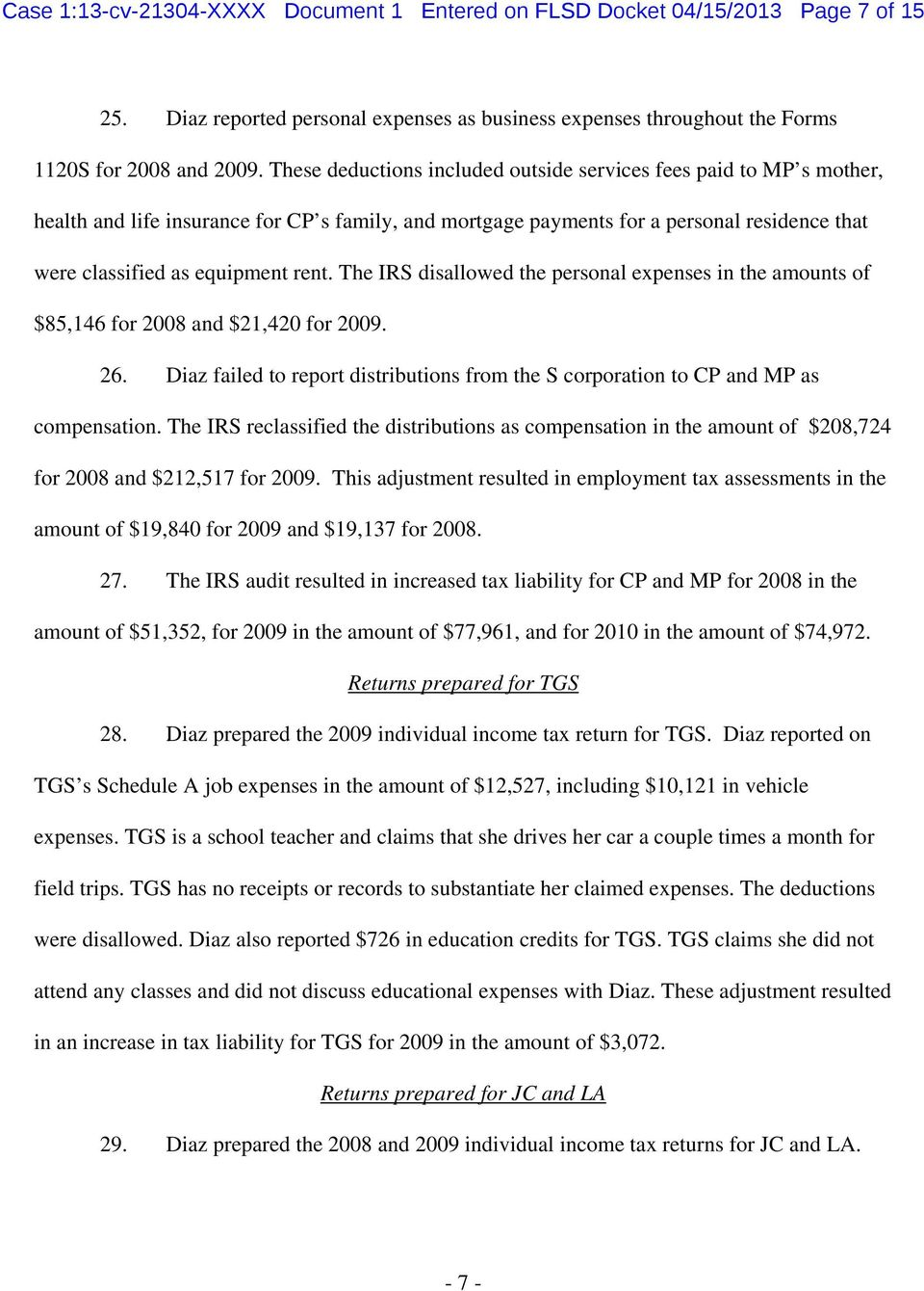 The IRS disallowed the personal expenses in the amounts of $85,146 for 2008 and $21,420 for 2009. 26. Diaz failed to report distributions from the S corporation to CP and MP as compensation.
