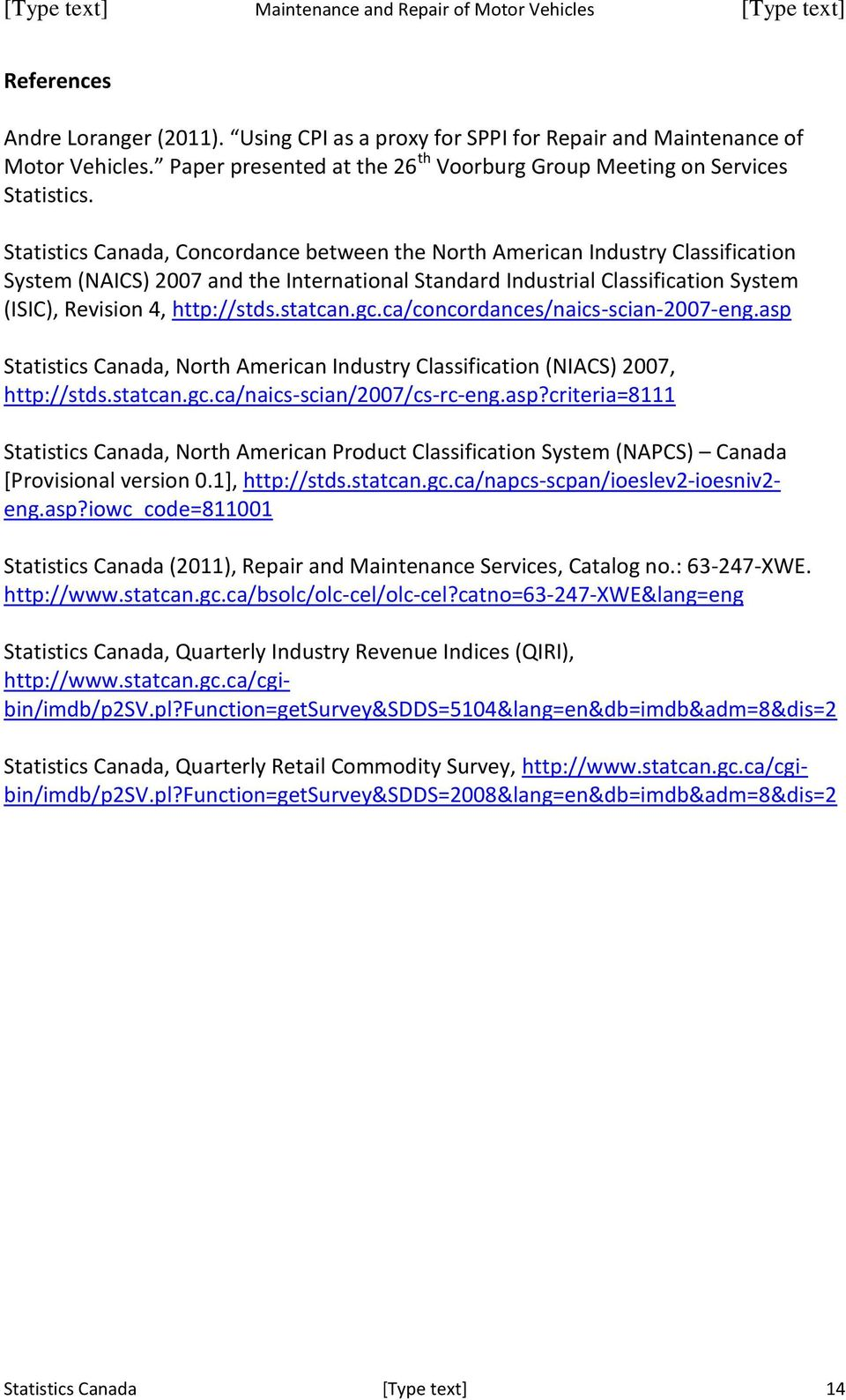 statcan.gc.ca/concordances/naics-scian-2007-eng.asp Statistics Canada, North American Industry Classification (NIACS) 2007, http://stds.statcan.gc.ca/naics-scian/2007/cs-rc-eng.asp?criteria=8111 Statistics Canada, North American Product Classification System (NAPCS) Canada [Provisional version 0.