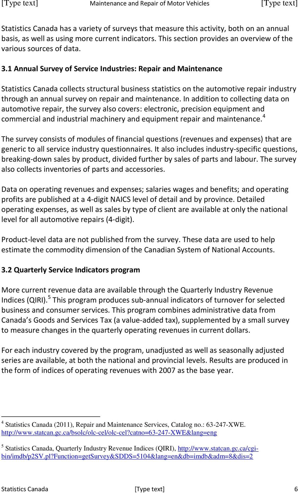 1 Annual Survey of Service Industries: Repair and Maintenance Statistics Canada collects structural business statistics on the automotive repair industry through an annual survey on repair and