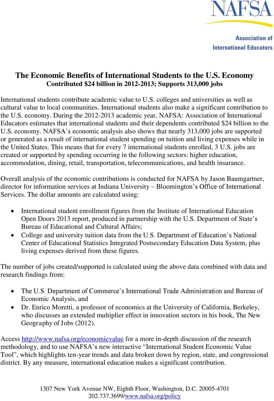 During the 2012-201 academic year, NAFSA: Association of International Educators estimates that international students and their dependents contributed $2 billion to the U.S. economy.