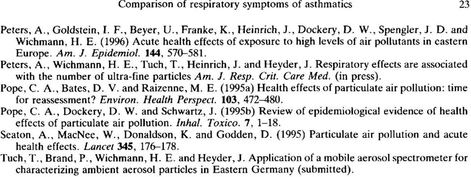 Respiratory effects are associated with the number of ultra-fine particles Am. J. Resp. Crit. Care Med. (in press). Pope, C. A., Bates, D. V. and Raizenne, M. E.