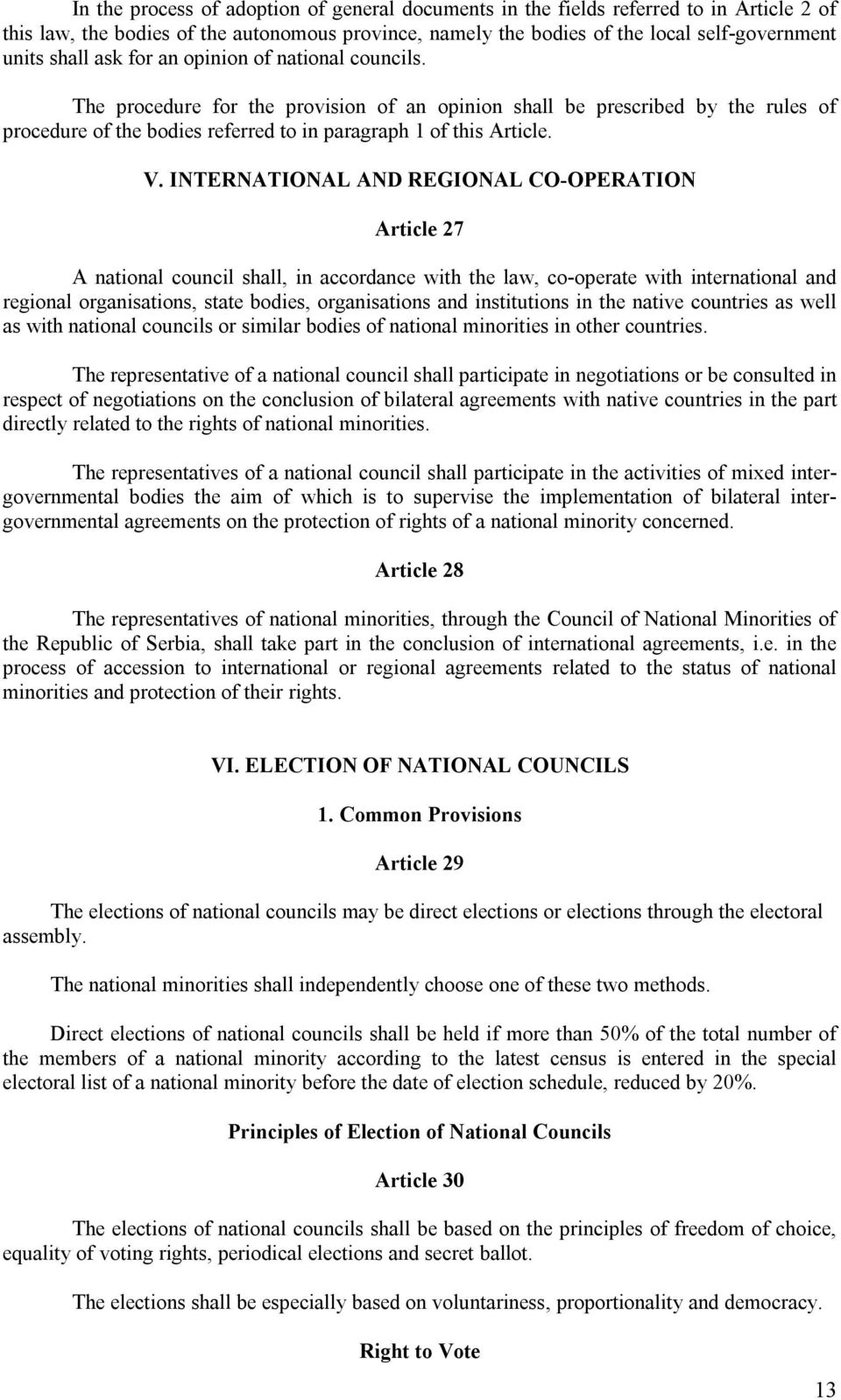 INTERNATIONAL AND REGIONAL CO-OPERATION Article 27 A national council shall, in accordance with the law, co-operate with international and regional organisations, state bodies, organisations and