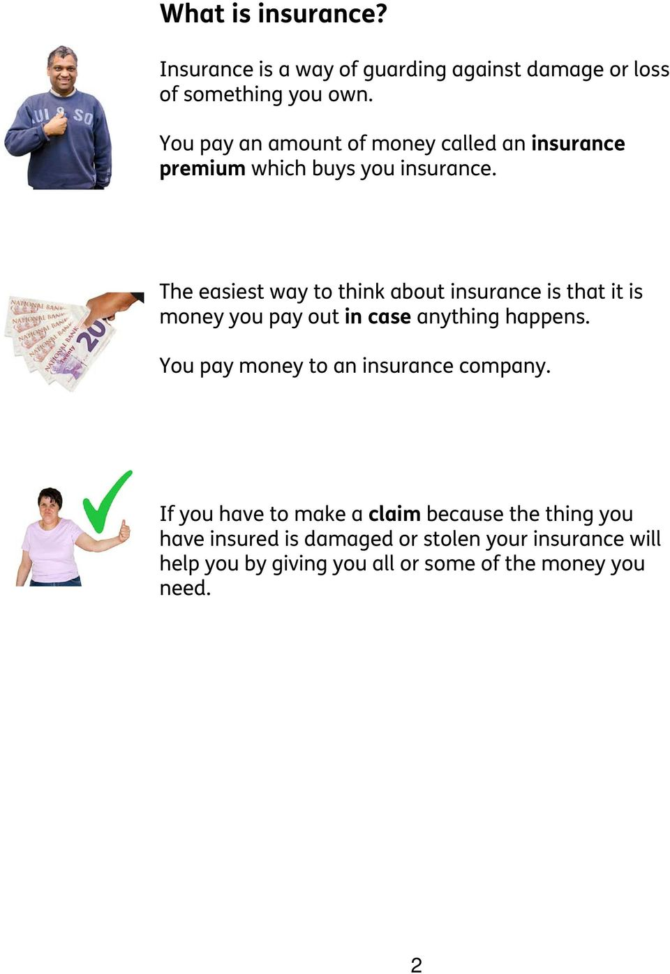 The easiest way to think about insurance is that it is money you pay out in case anything happens.