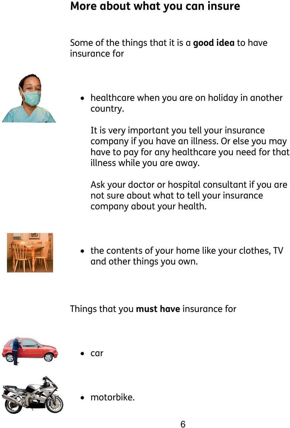 Or else you may have to pay for any healthcare you need for that illness while you are away.