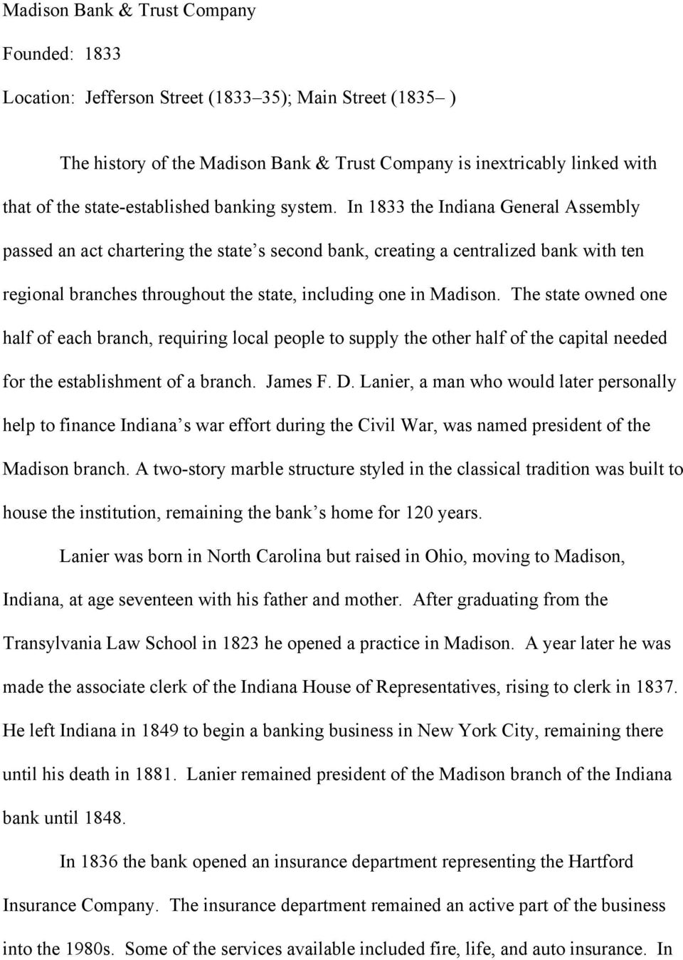 In 1833 the Indiana General Assembly passed an act chartering the state s second bank, creating a centralized bank with ten regional branches throughout the state, including one in Madison.
