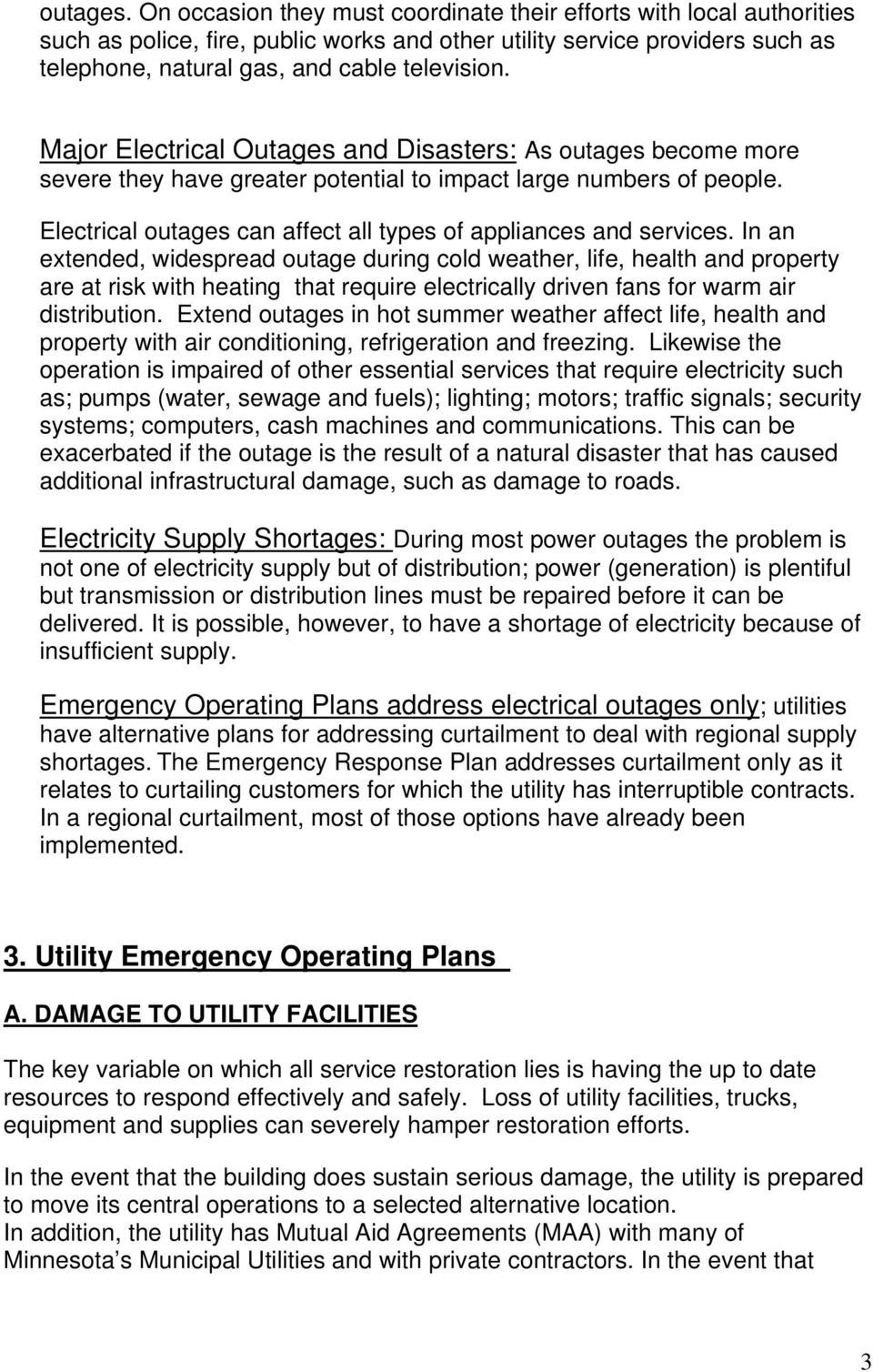 Major Electrical Outages and Disasters: As outages become more severe they have greater potential to impact large numbers of people. Electrical outages can affect all types of appliances and services.