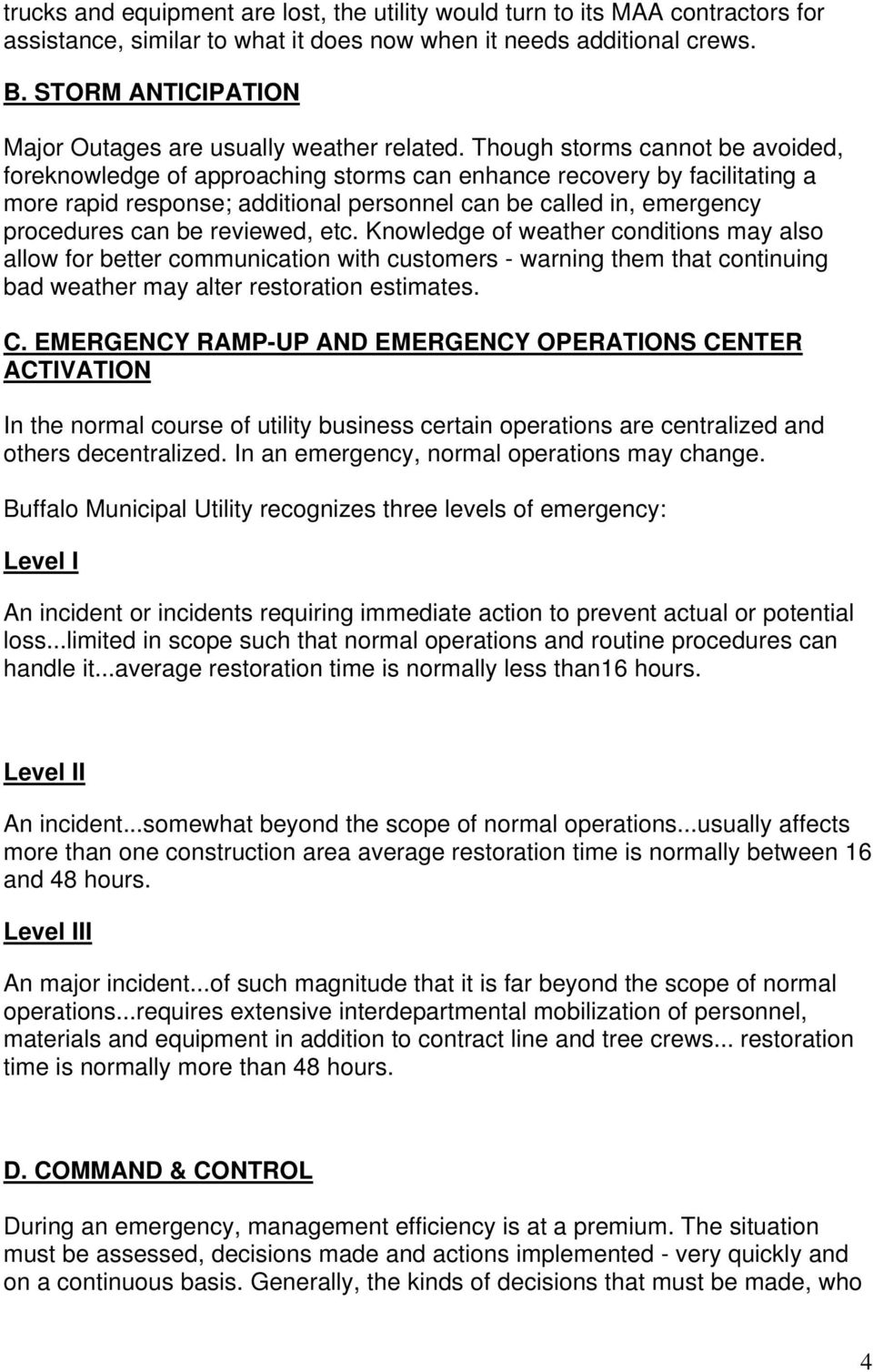 Though storms cannot be avoided, foreknowledge of approaching storms can enhance recovery by facilitating a more rapid response; additional personnel can be called in, emergency procedures can be