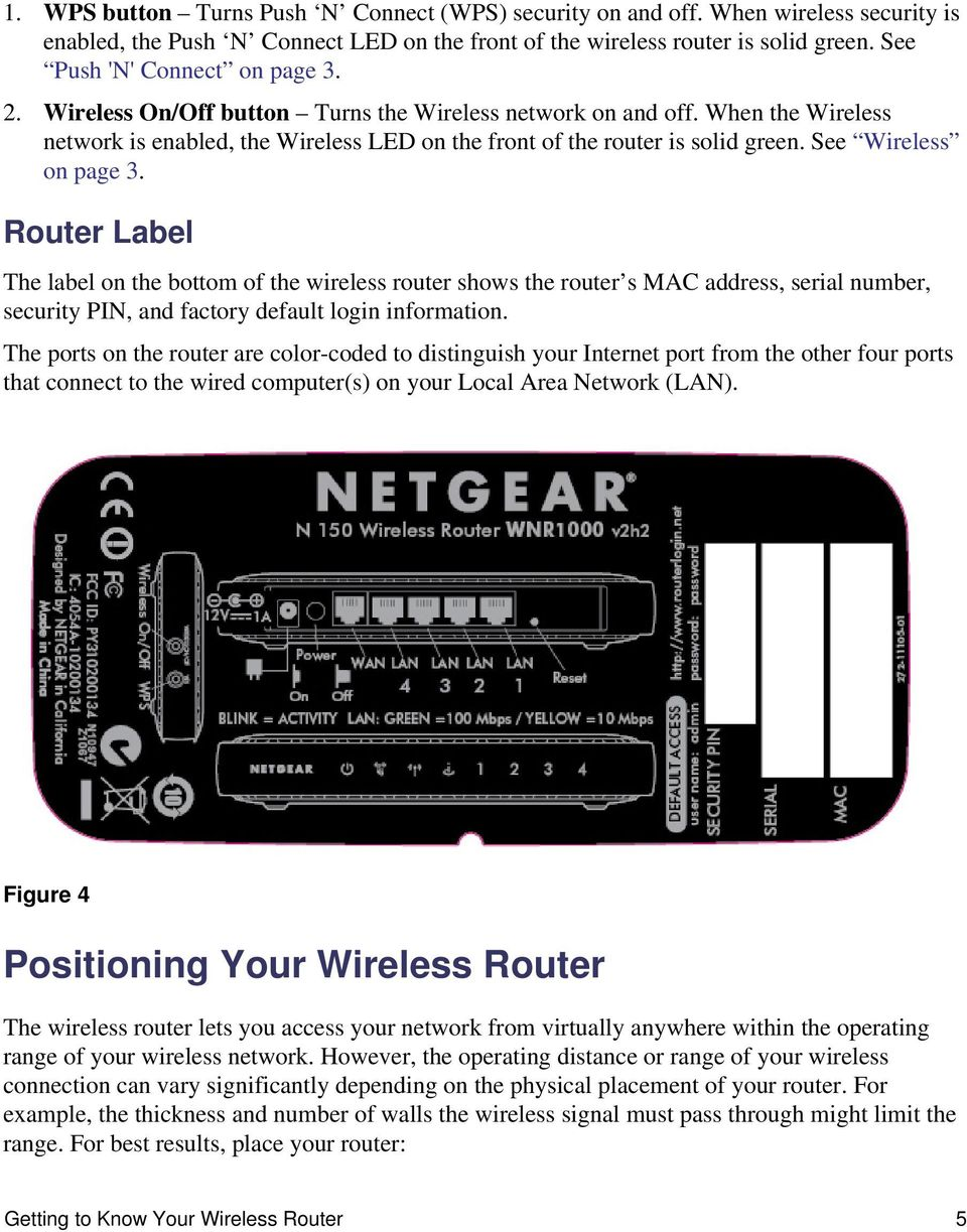 See Wireless on page 3. Router Label The label on the bottom of the wireless router shows the router s MAC address, serial number, security PIN, and factory default login information.