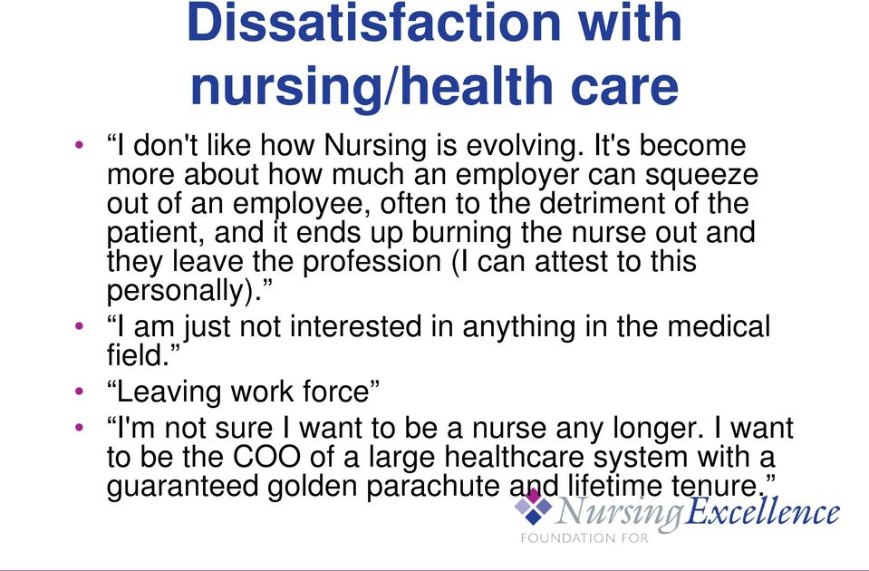 burning the nurse out and they leave the profession (I can attest to this personally).