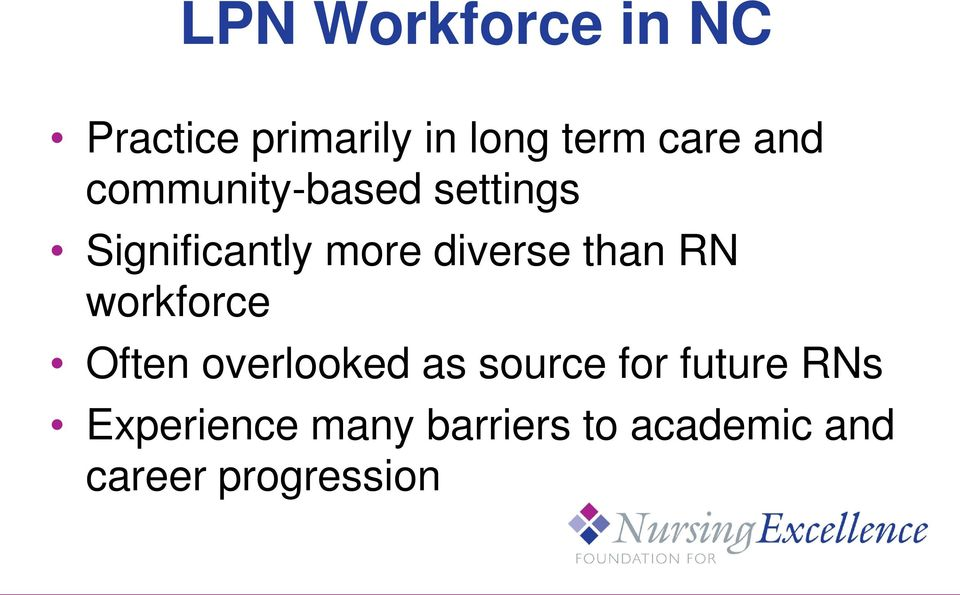 than RN workforce Often overlooked as source for future