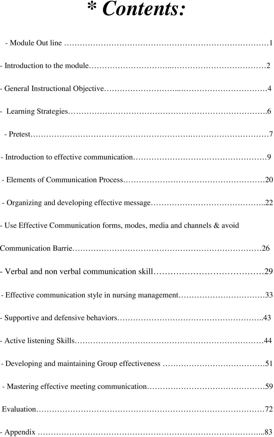 .22 - Use Effective Communication forms, modes, media and channels & avoid Communication Barrie 26 - Verbal and non verbal communication skill 29 - Effective