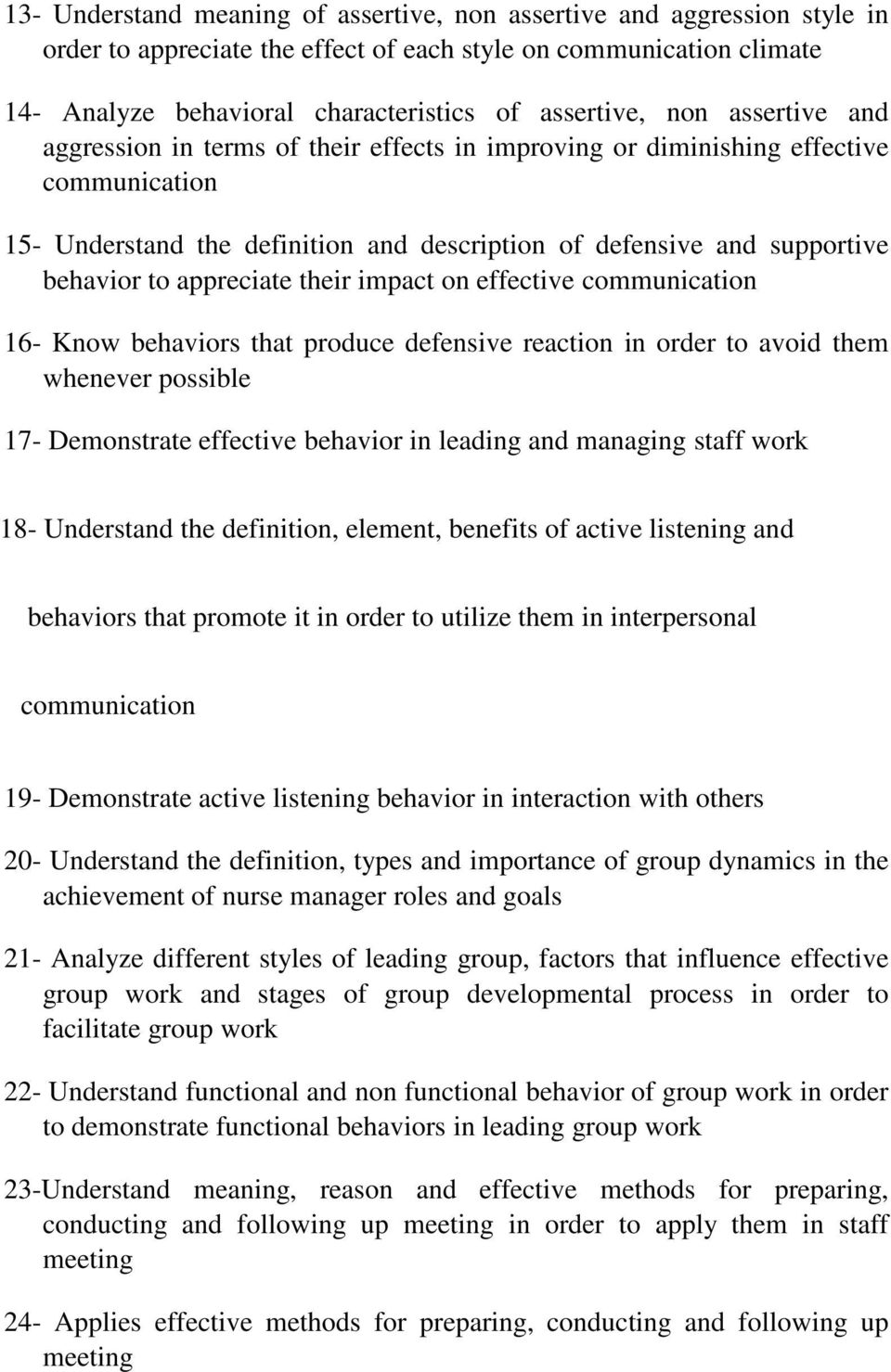appreciate their impact on effective communication 16- Know behaviors that produce defensive reaction in order to avoid them whenever possible 17- Demonstrate effective behavior in leading and