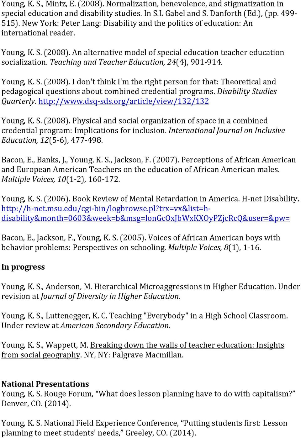 Teaching and Teacher Education, 24(4), 901-914. Young, K. S. (2008). I don't think I'm the right person for that: Theoretical and pedagogical questions about combined credential programs.