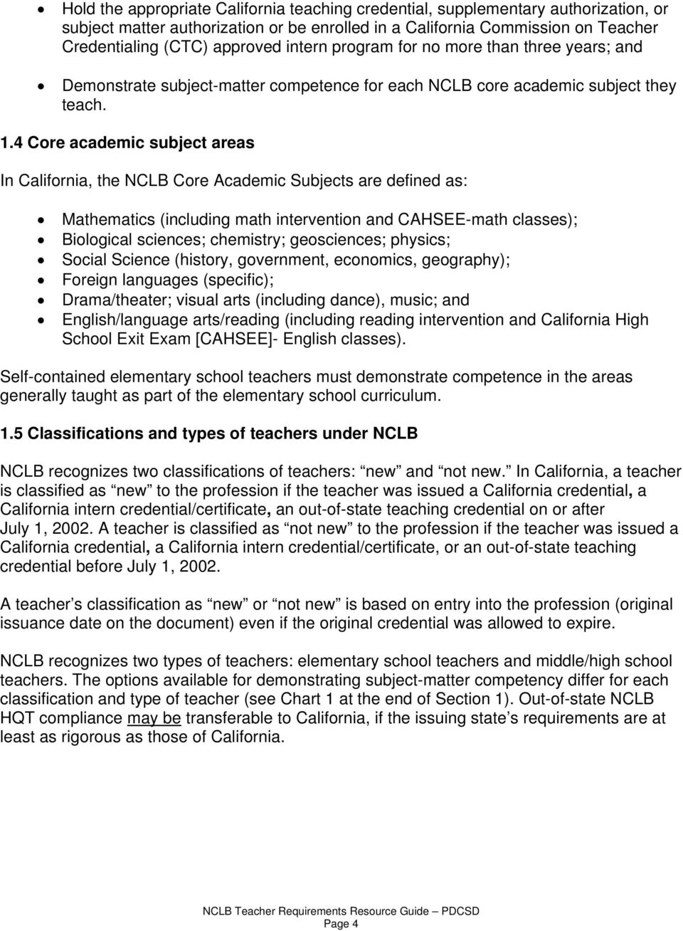 4 Core academic subject areas In California, the NCLB Core Academic Subjects are defined as: Mathematics (including math intervention and CAHSEE-math classes); Biological sciences; chemistry;