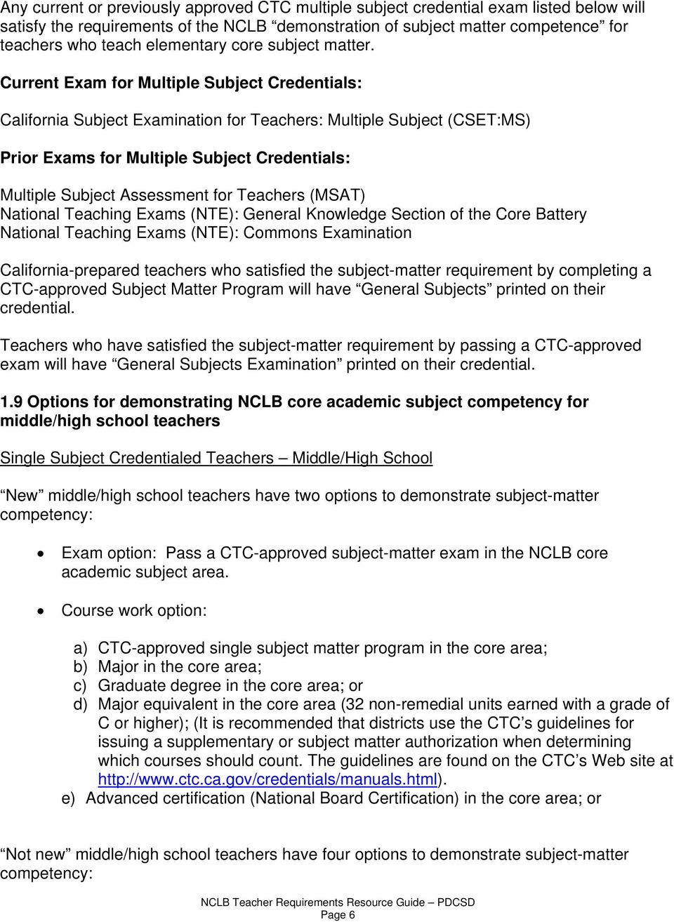 Current Exam for Multiple Subject Credentials: California Subject Examination for Teachers: Multiple Subject (CSET:MS) Prior Exams for Multiple Subject Credentials: Multiple Subject Assessment for