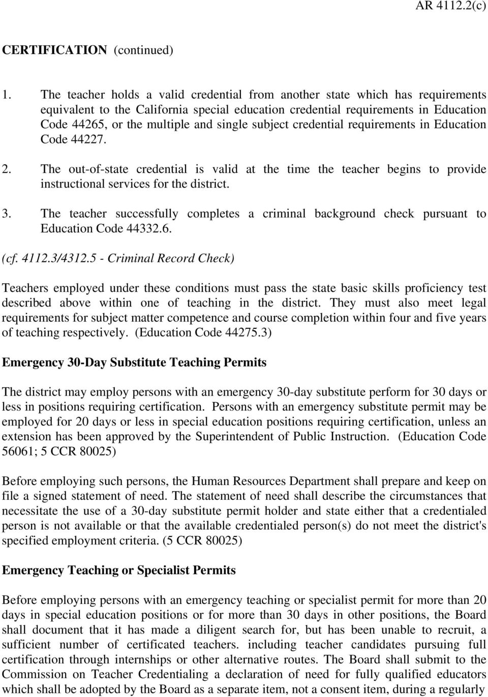 single subject credential requirements in Education Code 44227. 2. The out-of-state credential is valid at the time the teacher begins to provide instructional services for the district. 3.