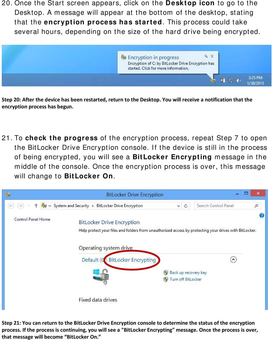 You will receive a notification that the encryption process has begun. 21. To check the progress of the encryption process, repeat Step 7 to open the BitLocker Drive Encryption console.