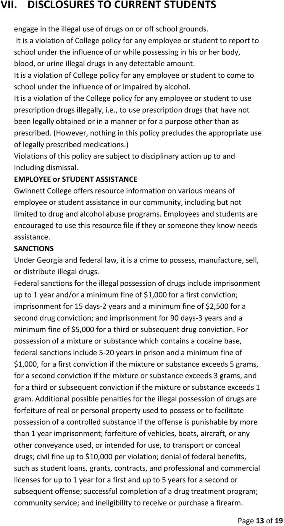 amount. It is a violation of College policy for any employee or student to come to school under the influence of or impaired by alcohol.