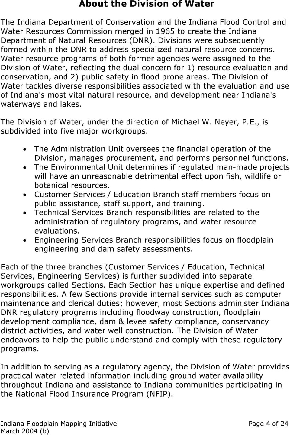 Water resource programs of both former agencies were assigned to the Division of Water, reflecting the dual concern for 1) resource evaluation and conservation, and 2) public safety in flood prone