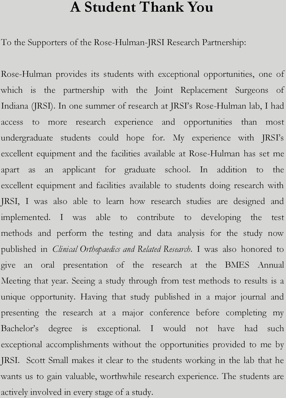 My experience with JRSI s excellent equipment and the facilities available at Rose-Hulman has set me apart as an applicant for graduate school.