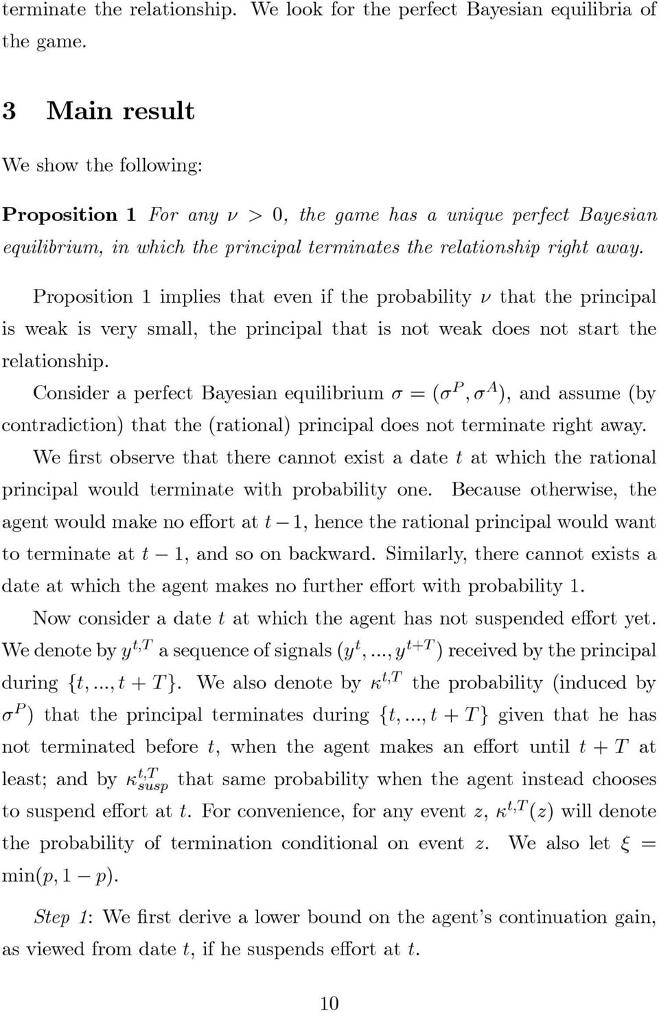 Proposition 1 implies that even if the probability ν that the principal is weak is very small, the principal that is not weak does not start the relationship.
