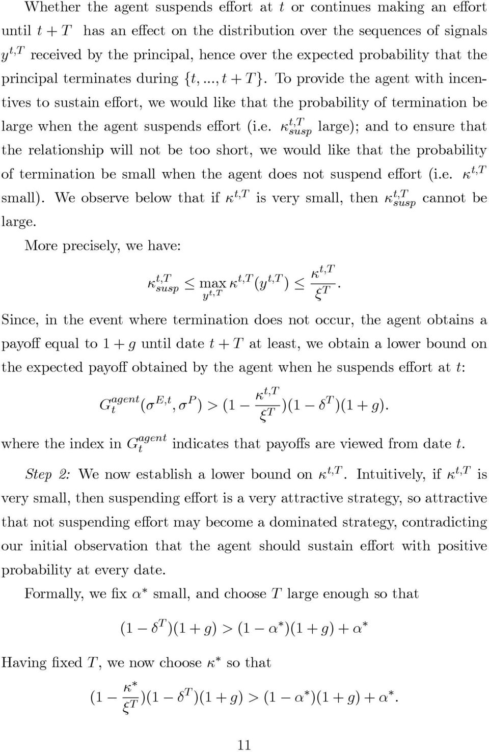 To provide the agent with incentives to sustain effort, we would like that the probability of termination be large when the agent suspends effort (i.e. κ t,t susp large); and to ensure that the relationship will not be too short, we would like that the probability of termination be small when the agent does not suspend effort (i.